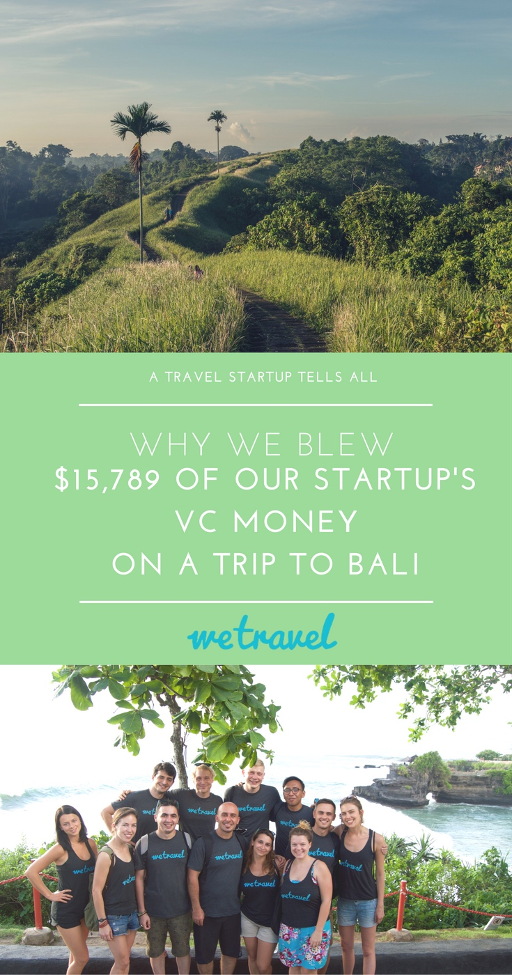 How To Blow $15,789 of Your VC Money On a Trip to Bali